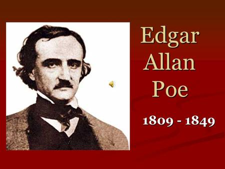Edgar Allan Poe 1809 - 1849. Edgar Allan Poe is best known for his poems and short fiction. Moreover, he was the father of the modern mystery. Additionally,