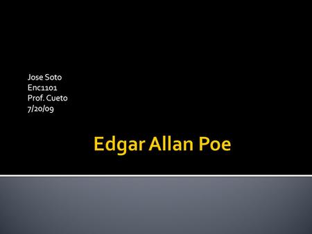 Jose Soto Enc1101 Prof. Cueto 7/20/09 Childhood Edgar Poe was born in Boston on 19 January, 1809 to actress Elizabeth Arnold Poe and alcoholic father,