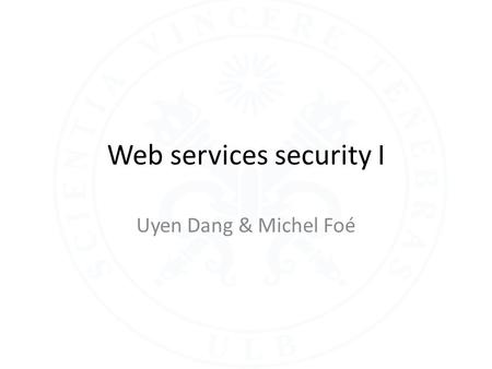Web services security I Uyen Dang & Michel Foé. Agenda Context – Architectural considerations of security issues in WS – Security threats in Web services.