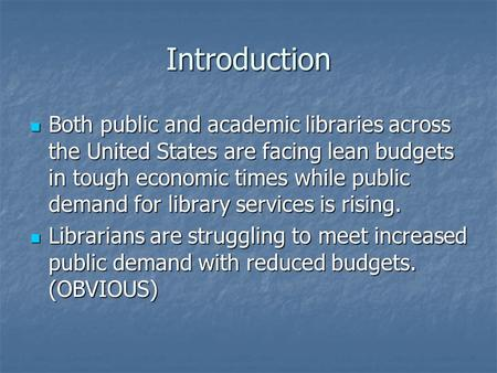 Introduction Both public and academic libraries across the United States are facing lean budgets in tough economic times while public demand for library.
