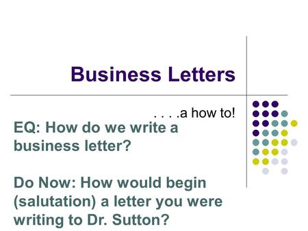 Business Letters EQ: How do we write a business letter?