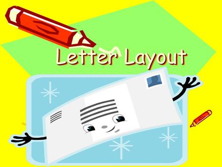 Letter Layout Letter Layout. Letter Contents Inside Address Date Sender ' s Address Salutation Body of the Letter Complimentary Close Signature.