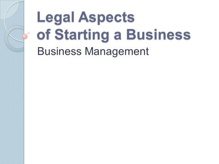 Legal Aspects of Starting a Business Business Management.
