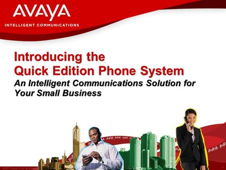 1 © 2007 Avaya Inc. All rights reserved. Avaya – Proprietary & Confidential. Under NDA Introducing the Quick Edition Phone System An Intelligent Communications.