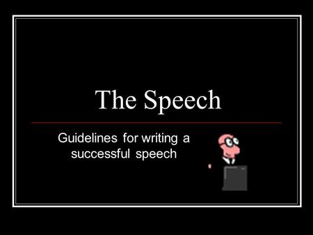 Guidelines for writing a successful speech The Speech.