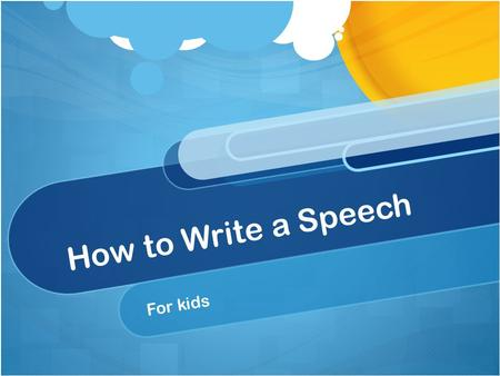 How to Write a Speech For kids. Topic Should interest you Should interest your friends and family Is something you want to know more about or already.