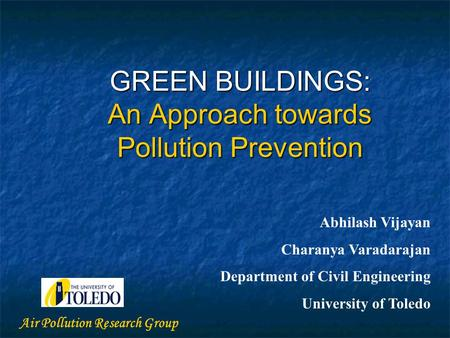 GREEN BUILDINGS: An Approach towards Pollution Prevention Abhilash Vijayan Charanya Varadarajan Department of Civil Engineering University of Toledo Air.