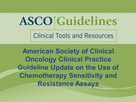 American Society of Clinical Oncology Clinical Practice Guideline Update on the Use of Chemotherapy Sensitivity and Resistance Assays.