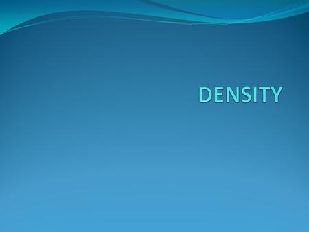 Density refers to how much stuff (mass) there is in a given volume. Density= mass/volume.