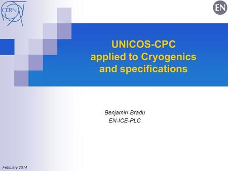 UNICOS-CPC applied to Cryogenics and specifications Benjamin Bradu EN-ICE-PLC February 2014.