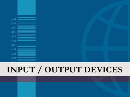 INPUT / OUTPUT DEVICES. Input / Output Devices The input/output (I/O) devices of a computer are not part of the CPU, but are channels for communicating.
