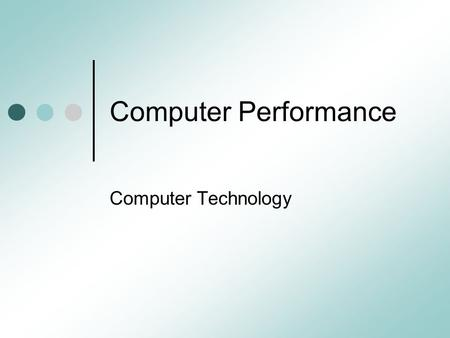Computer Performance Computer Technology. Processor Speed The Clock Rate The speed at which a microprocessor executes instructions. Hertz (Hz) A measurement.