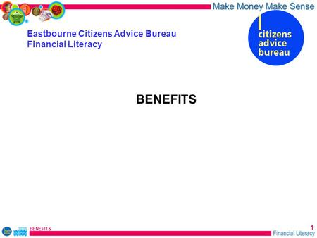 BENEFITS 1 Eastbourne Citizens Advice Bureau Financial Literacy BENEFITS.