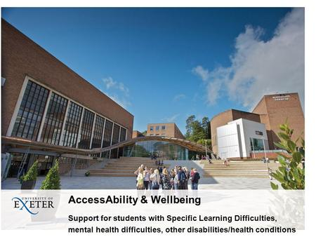 AccessAbility & Wellbeing Support for students with Specific Learning Difficulties, mental health difficulties, other disabilities/health conditions.