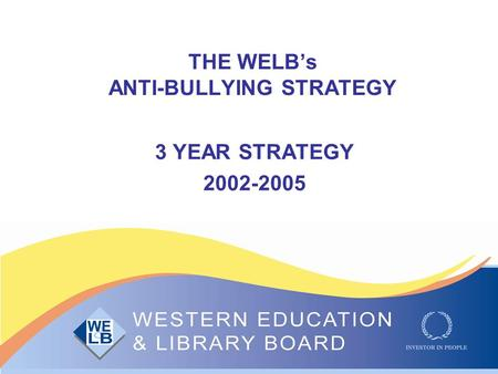 THE WELB's ANTI-BULLYING STRATEGY 3 YEAR STRATEGY 2002-2005.