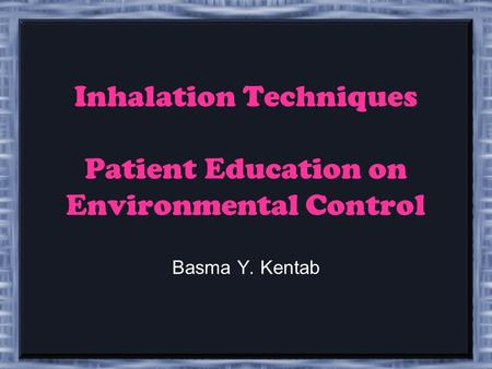 Inhalation Techniques Patient Education on Environmental Control Basma Y. Kentab.