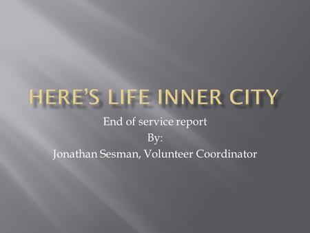 End of service report By: Jonathan Sesman, Volunteer Coordinator.