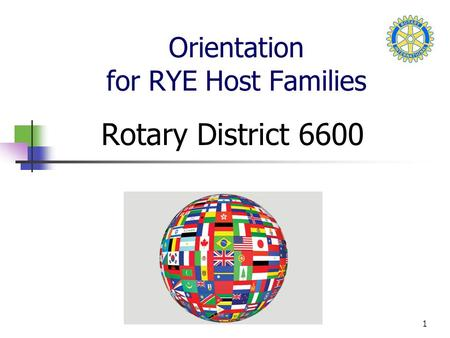 1 Orientation for RYE Host Families Rotary District 6600.