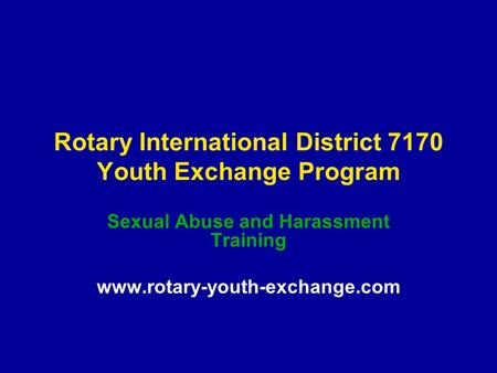 Rotary International District 7170 Youth Exchange Program Sexual Abuse and Harassment Training www.rotary-youth-exchange.com.