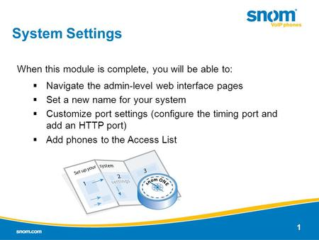 1 System Settings When this module is complete, you will be able to:  Navigate the admin-level web interface pages  Set a new name for your system 