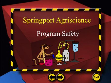 Springport Agriscience Program Safety. Personal Responsibility Be Prepared! –Know what is expected of you! Listen to & read instructions carefully. Ask.