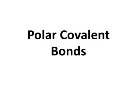 Polar Covalent Bonds. Polar bond - A type of covalent bond between two atoms in which electrons are shared unequally, resulting in a bond in which one.
