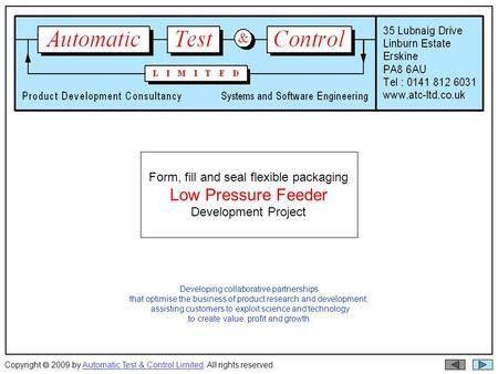 Copyright  2009 by Automatic Test & Control Limited. All rights reserved.Automatic Test & Control Limited Form, fill and seal flexible packaging Low Pressure.