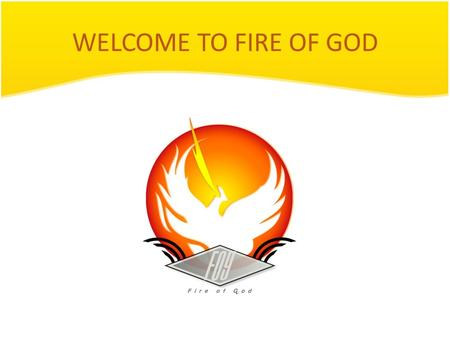 WELCOME TO FIRE OF GOD. FIRE OF GOD First meeting By: Laís and friends.