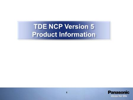 1 TDE NCP Version 5 Product Information. 2 Enough capacity when employee increases in future KX-TDE/NCP Version 4 IP Phone Max.128 Additionally Call Center.