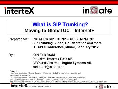 © 2012 Intertex Data AB 1 What is SIP Trunking? Moving to Global UC – Internet+ © 2012 Intertex Data AB Prepared for:INGATE'S SIP TRUNK – UC SEMINARS: