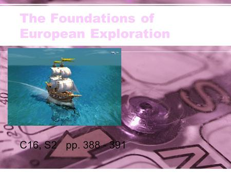 The Foundations of European Exploration C16, S2 pp. 388 - 391.