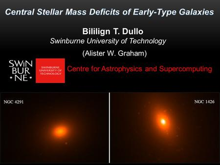 Bililign T. Dullo Swinburne University of Technology (Alister W. Graham) Centre for Astrophysics and Supercomputing NGC 4291 NGC 1426.