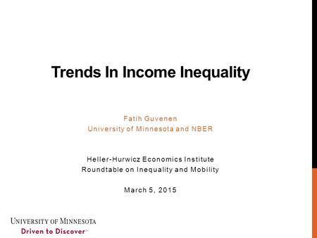 Trends In Income Inequality Fatih Guvenen University of Minnesota and NBER Heller-Hurwicz Economics Institute Roundtable on Inequality and Mobility March.