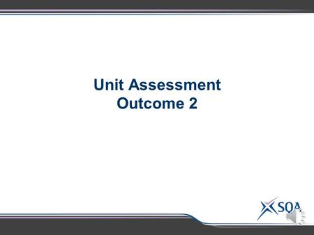 Unit Assessment Outcome 2 Assessment Standard National Higher Advanced Higher 345 2.1 Making Accurate Statements  2.2 Solving Problems  2.2 Describing.