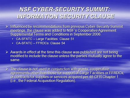 NSF CYBER-SECURITY SUMMIT: INFORMATION SECURITY CLAUSE  Influenced by recommendations from previous Cyber-Security Summit meetings, the clause was added.