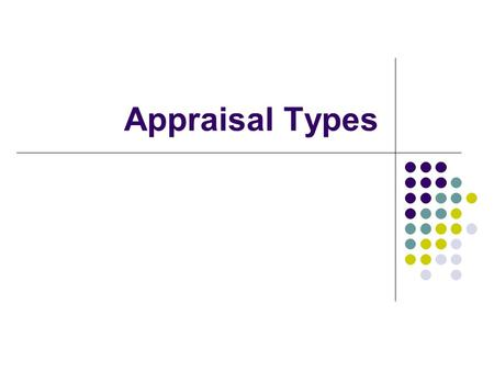 Appraisal Types. APPRAISAL METHODS NARRATIVES ESSAYS – CRITICAL INCIDENTS RANKING COMPARISONS ALTERNATION – PAIRED COMPARISONS CHECKLISTS SIMPLE – WEIGHTED.
