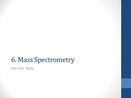 6. Mass Spectrometry Adv. Inst. Techs. How does it work? a very small amount of sample is bombarded by a beam of high energy (usually electron beam) produces.