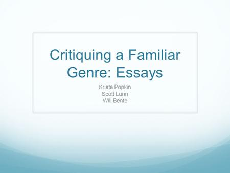 Critiquing a Familiar Genre: Essays Krista Popkin Scott Lunn Will Bente.