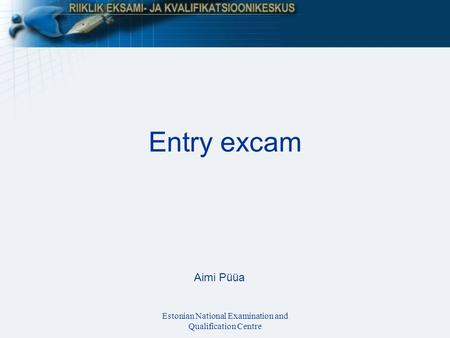Estonian National Examination and Qualification Centre Entry excam Aimi Püüa.