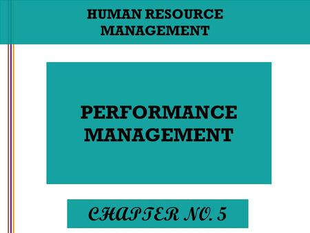 HUMAN RESOURCE MANAGEMENT PERFORMANCE MANAGEMENT CHAPTER NO. 5.