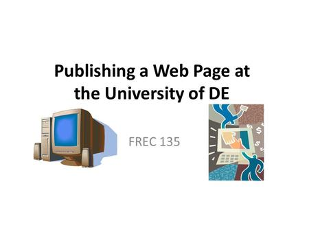 Publishing a Web Page at the University of DE FREC 135.