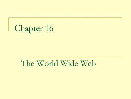 Chapter 16 The World Wide Web. 2 The World Wide Web (Web) is an infrastructure of distributed information combined with software that uses networks as.