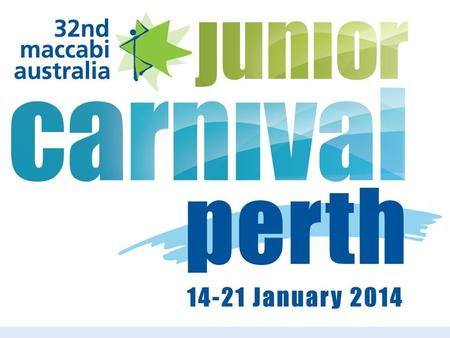 Carnival Organising Committee What happens at Maccabi WA Junior Carnival? Social and Entertainment Sports- Outdoor / Indoor Age Groups Registration Billeting.