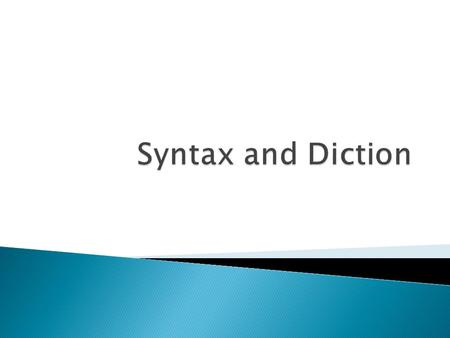  Objective: Analyze how authors use syntax and diction to create certain effects.  Essential Question: How does syntax and diction contribute to an.