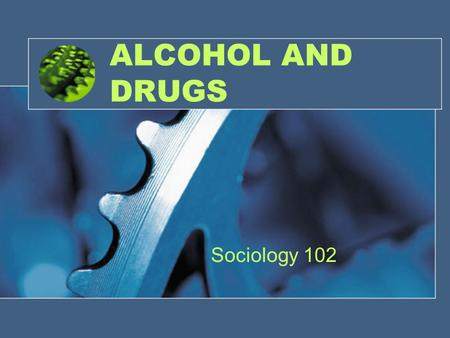 1 ALCOHOL AND DRUGS Sociology 102. 2 From a pharmacological viewpoint a drug is any substance other than food that alters the structure and function of.