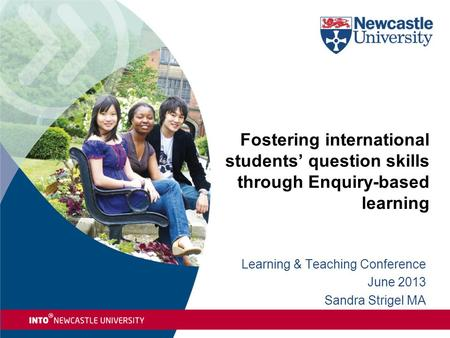 Fostering international students' question skills through Enquiry-based learning Learning & Teaching Conference June 2013 Sandra Strigel MA.