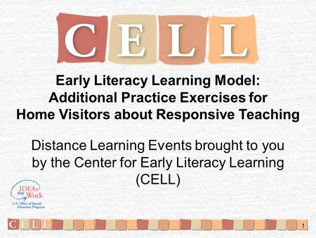 Early Literacy Learning Model: Additional Practice Exercises for Home Visitors about Responsive Teaching Distance Learning Events brought to you by the.