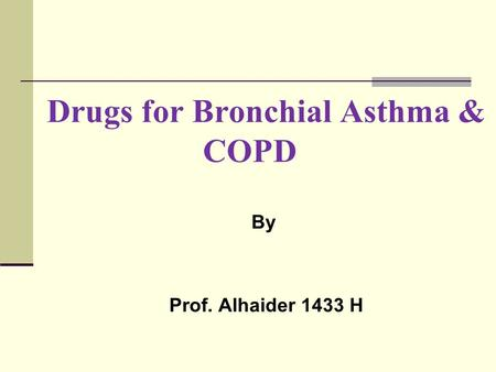 Drugs for Bronchial Asthma & COPD By Prof. Alhaider 1433 H.