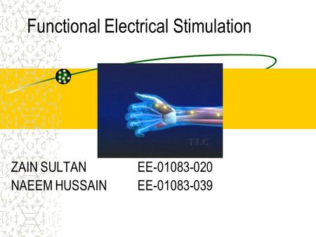 Functional Electrical Stimulation ZAIN SULTAN EE-01083-020 NAEEM HUSSAIN EE-01083-039.