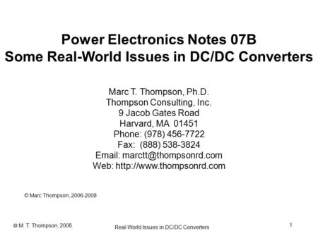 1 Real-World Issues in DC/DC Converters  M. T. Thompson, 2008 Power Electronics Notes 07B Some Real-World Issues in DC/DC Converters © Marc Thompson,